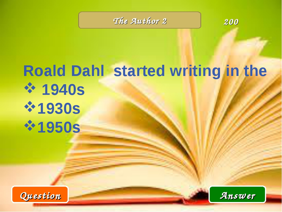 The Author 2 Question Answer 200 Roald Dahl started writing in the 1940s 1930...