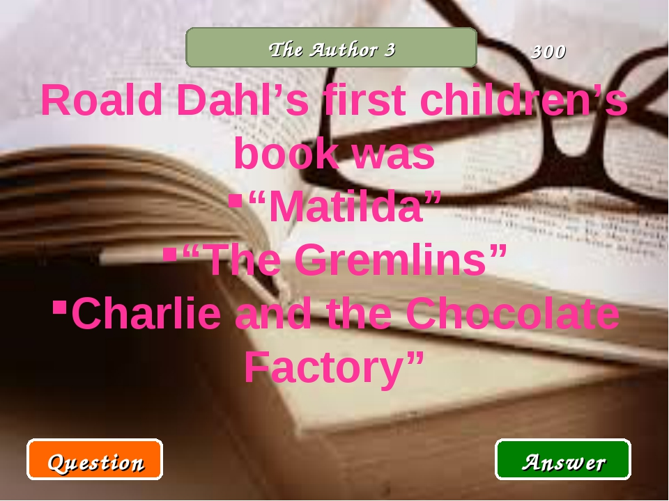 "The Author 3 Roald Dahl's first children's book was ""Matilda"" ""The Gremlins""..."