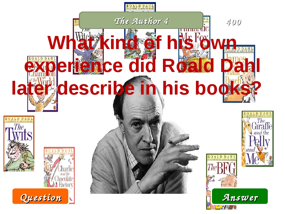 The Author 4 What kind of his own experience did Roald Dahl later describe in...