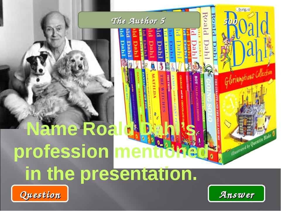 The Author 5 Name Roald Dahl's profession mentioned in the presentation. Ques...
