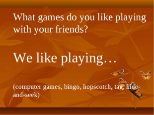 What games do you like playing with your friends? We like playing… (computer