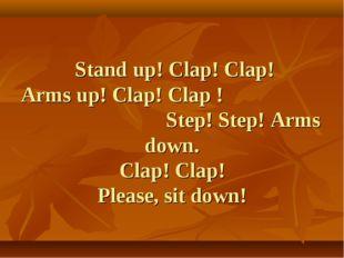 Stand up! Clap! Clap! Arms up! Clap! Clap ! Step! Step! Arms down. Clap! Cla