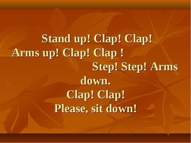 Stand up! Clap! Clap! Arms up! Clap! Clap ! Step! Step! Arms down. Clap! Cla...