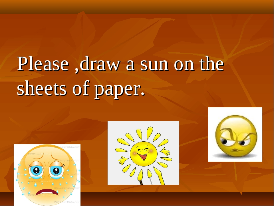 Please ,draw a sun on the sheets of paper.