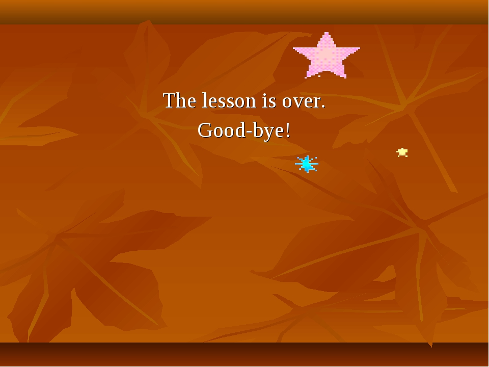 The lesson is over. Good-bye!