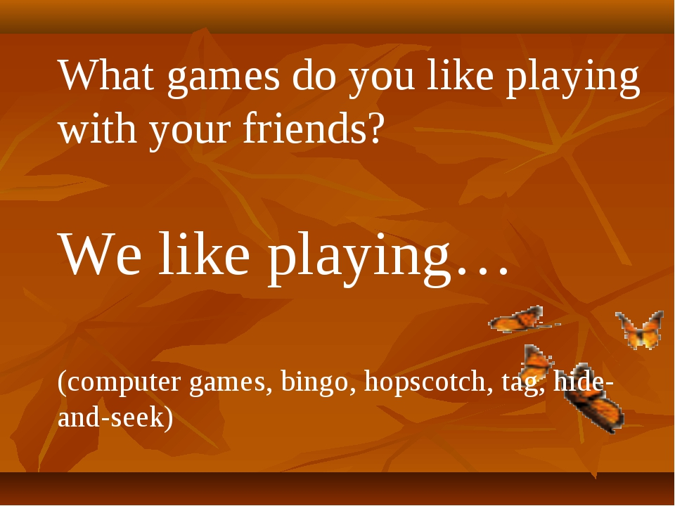 What games do you like playing with your friends? We like playing… (computer...