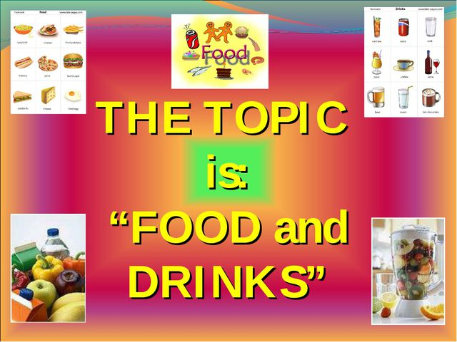 "THE TOPIC is: ""FOOD and DRINKS"""
