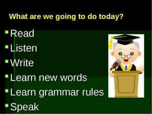 What are we going to do today? Read Listen Write Learn new words Learn gramma