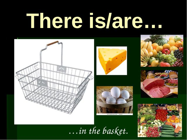 There is/are… …in the basket.