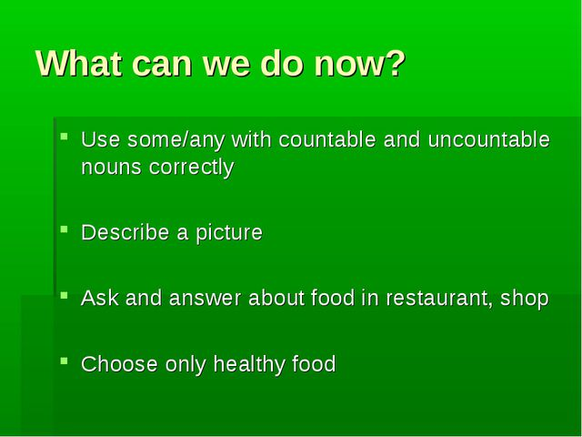 What can we do now? Use some/any with countable and uncountable nouns correct...