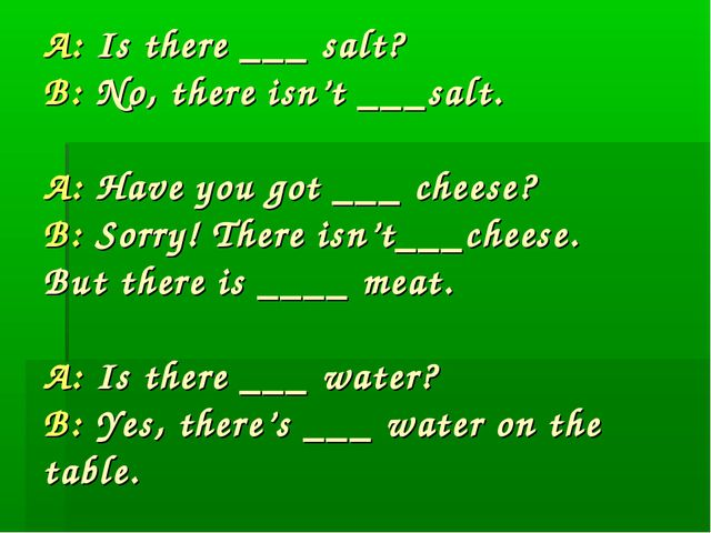 A: Is there ___ salt? B: No, there isn't ___salt. A: Have you got ___ cheese?...