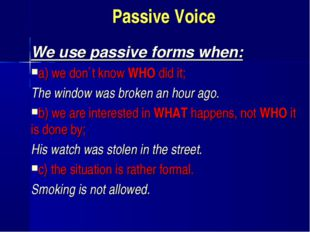 Passive Voice We use passive forms when: a) we don`t know WHO did it; The win