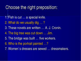 Choose the right preposition: 1. Fish is cut … a special knife. 2. What do we