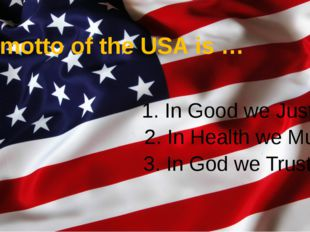 The motto of the USA is … 1. In Good we Just 2. In Health we Must 3. In God w