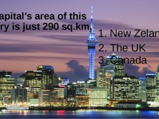 The capital's area of this country is just 290 sq.km. 1. New Zeland 2. The UK