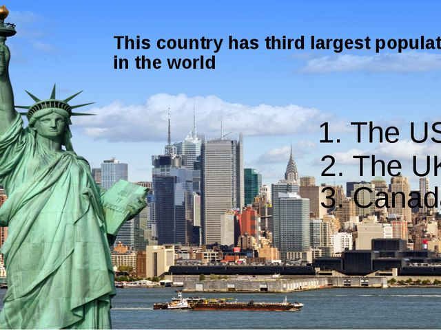 This country has third largest population in the world 1. The USA 2. The UK 3...