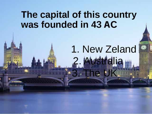 The capital of this country was founded in 43 AC 1. New Zeland 2. Australia 3...