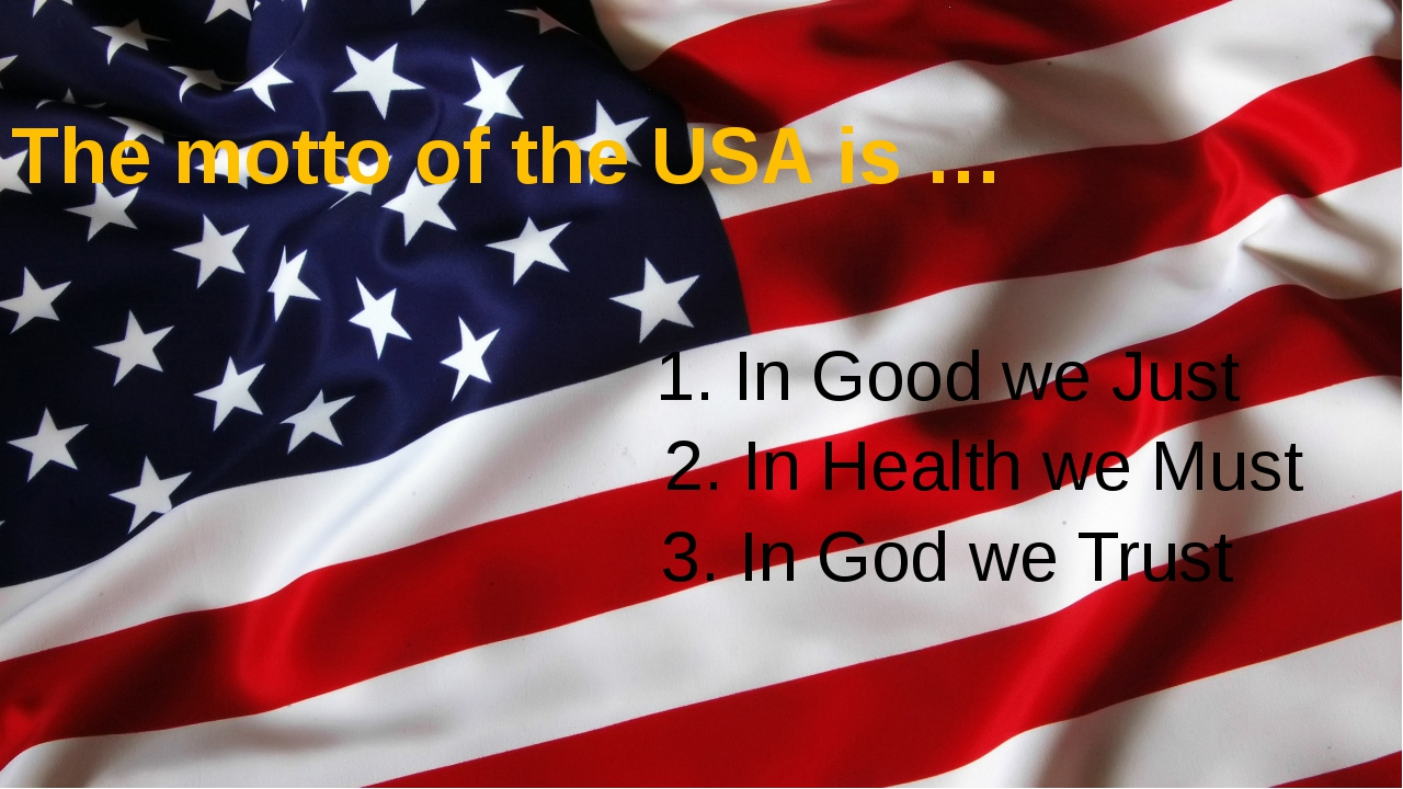 The motto of the USA is … 1. In Good we Just 2. In Health we Must 3. In God w...
