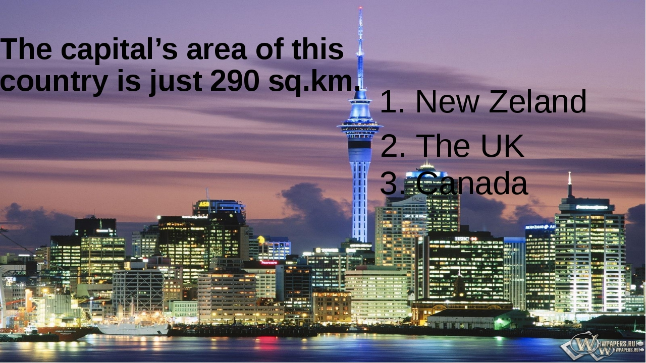 The capital's area of this country is just 290 sq.km. 1. New Zeland 2. The UK...