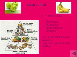 Group 2 . Fruit 2– 4 times a day; Oranges; Bananas; Strawberries; Apples; Giv