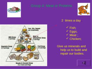Group 4: Meat or Proteins. times a day;; Fish; Eggs; Meat ; Chicken; Give us