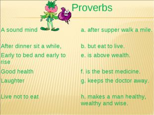 Proverbs A sound minda. after supper walk a mile. After dinner sit a while,