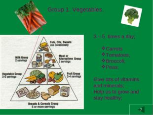 Group 1. Vegetables. 3 – 5 times a day; Carrots Tomatoes; Broccoli; Peas; Giv