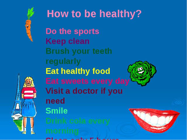 Do the sports Keep clean Brush your teeth regularly Eat healthy food Eat swee...