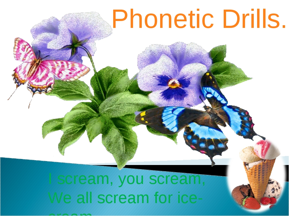 I scream, you scream, We all scream for ice-cream Phonetic Drills.