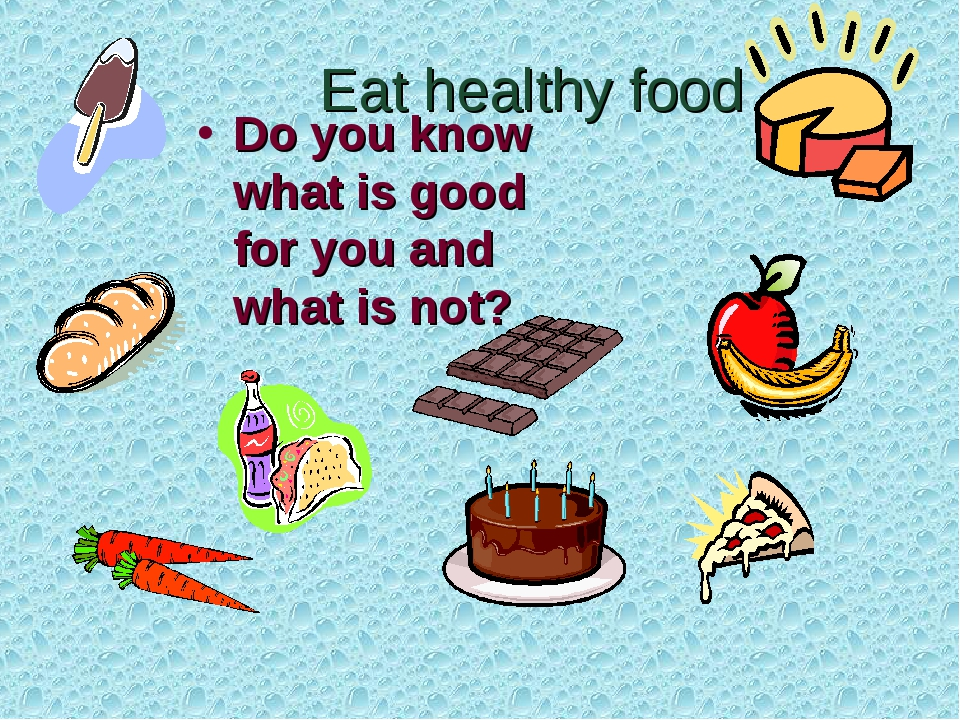 Eat healthy food Do you know what is good for you and what is not?
