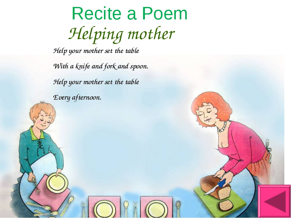 Helping mother Recite a Poem Help your mother set the table With a knife and...