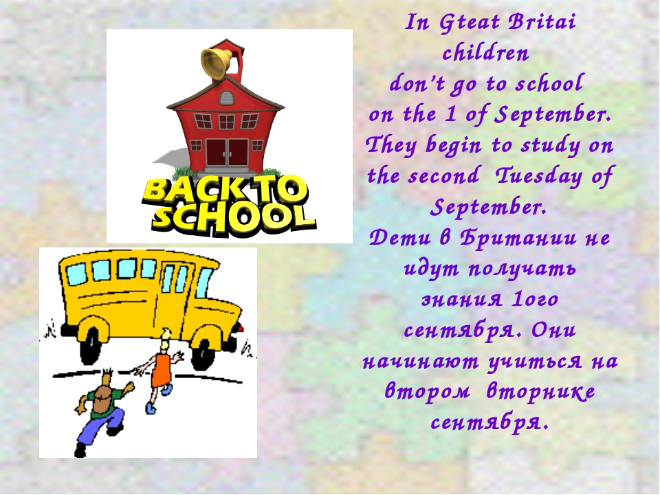 In Gteat Britai children don't go to school on the 1 of September. They begin...