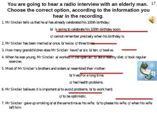 You are going to hear a radio interview with an elderly man. Choose the corre