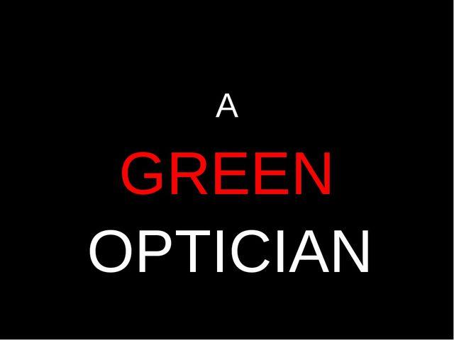 GREEN OPTICIAN A