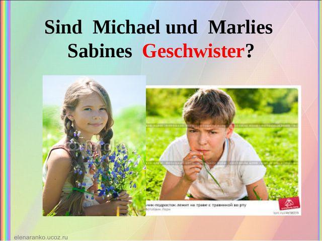 Sind Michael und Marlies Sabines Geschwister?