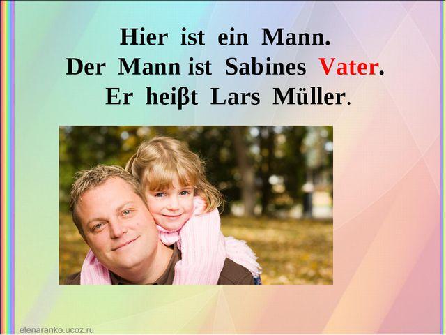 Hier ist ein Mann. Der Mann ist Sabines Vater. Er heiβt Lars Müller.