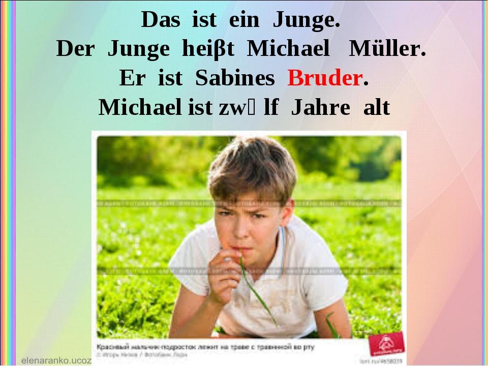 Das ist ein Junge. Der Junge heiβt Michael Müller. Er ist Sabines Bruder. Mic...