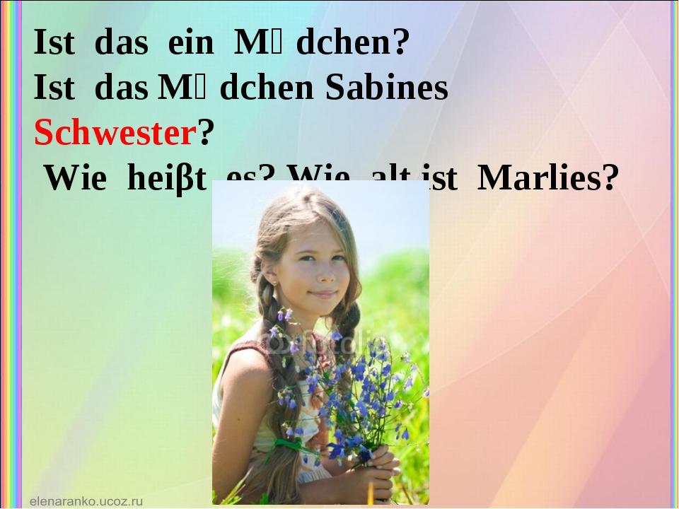 Ist das ein Mӓdchen? Ist das Mӓdchen Sabines Schwester? Wie heiβt es? Wie alt...