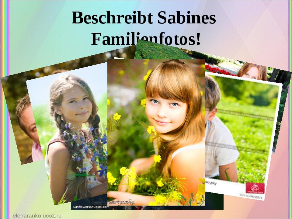 Beschreibt Sabines Familienfotos!