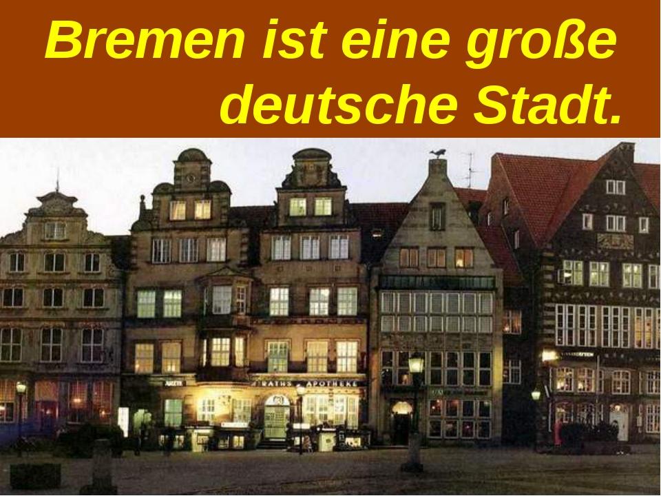 Bremen ist sehr schön.