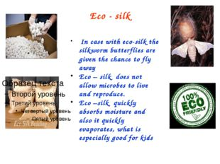 Eco - silk In case with eco-silk the silkworm butterflies are given the chanc
