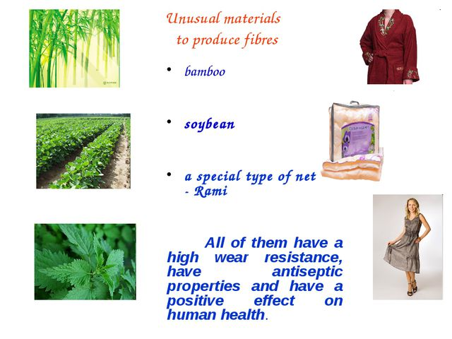 Unusual materials to produce fibres bamboo soybean a special type of nettle...