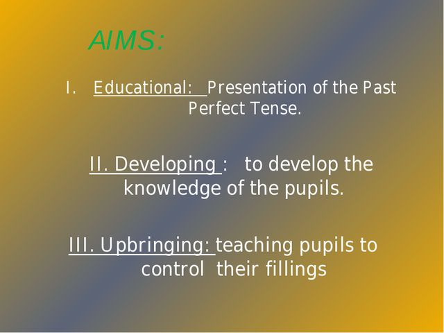 AIMS : Educational: Presentation of the Past Perfect Tense. II. Developing :...