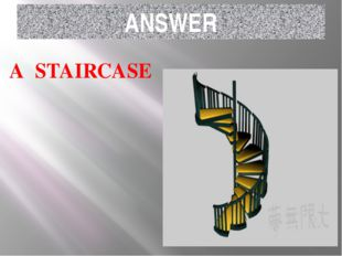 ANSWER A STAIRCASE