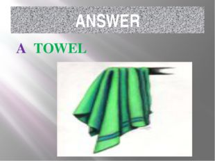 ANSWER A TOWEL