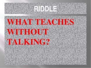 RIDDLE WHAT TEACHES WITHOUT TALKING?