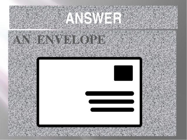 ANSWER AN ENVELOPE