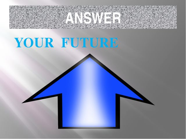 ANSWER YOUR FUTURE