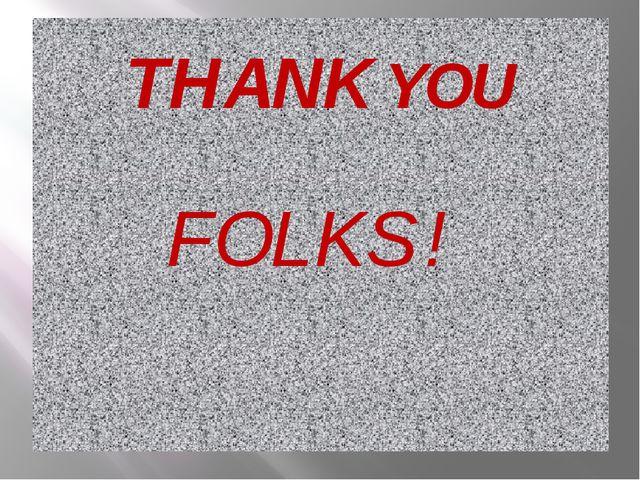 THANK YOU FOLKS !