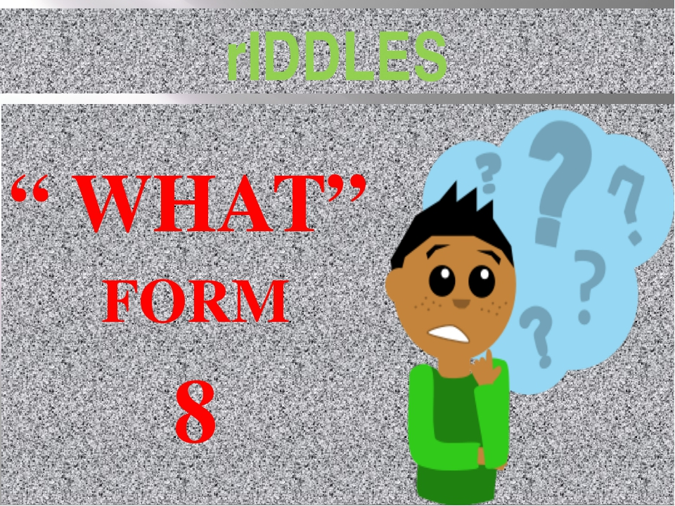 """"""" WHAT"""" FORM 8 rIDDLES"""